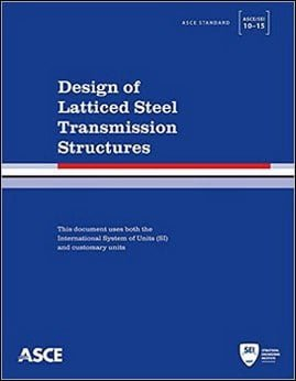 ASCE, Design of Latticed Steel Transmission Structures (ASCE-SEI 10-15), 2015
