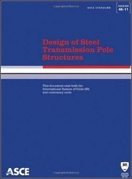ASCE, Design of Steel Transmission Pole Structures (ASCE-SEI 48-11 Standard), 2011