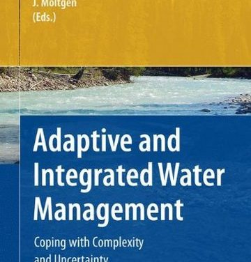 Adaptive and Integrated Water Management: Coping with Complexity and Uncertainty