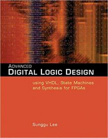 Advanced Digital Logic Design Using Vhdl, State Machines, And Synthesis For Fpga'S, 2005.djvu