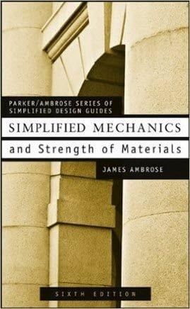Ambrose J., Simplified Mechanics & Strength of Materials, 6th ed, 2002
