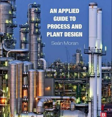 An Applied Guide to Process and Plant Design, Sean Moran, 2015