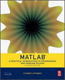 Attaway S., Matlab – A Practical Introduction to Programming and Problem Solving, 4th ed, 2017