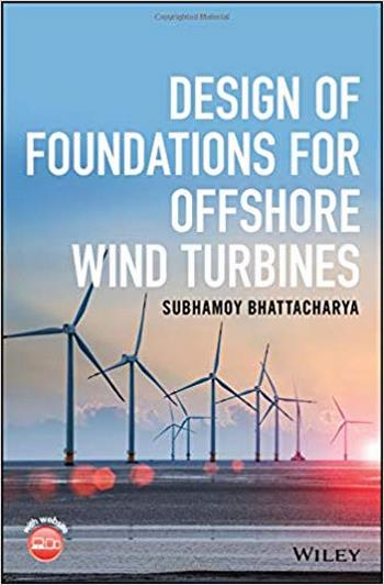 Bhattacharya S., Design of Foundations for Offshore Wind Turbines, 2019