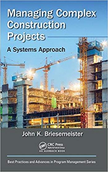 Briesemeister J. K., Managing Complex Construction Projects - A Systems Approach, 2018