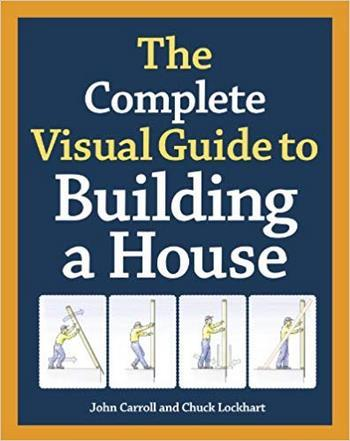 Carroll J., The Complete Visual Guide to Building a House, 2014