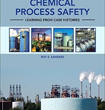 Chemical Process Safety, Fourth Edition: Learning from Case Histories, Sanders, Roy E, 2015