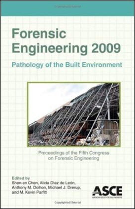 Chen S. E., Forensic Engineering 2009 - Pathology of The Built Environment, 2009