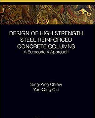دانلود کتاب Chiew S. P., Design of High Strength Steel Reinforced Concrete Columns – A Eurocode 4 Approach, 2018