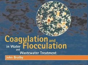 Coagulation and Flocculation in Water and Wastewater Treatment, John Bratby, 2th, 2008