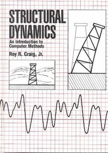 Craig R. R., Structural Dynamics - An Introduction to Computer Methods, 1981