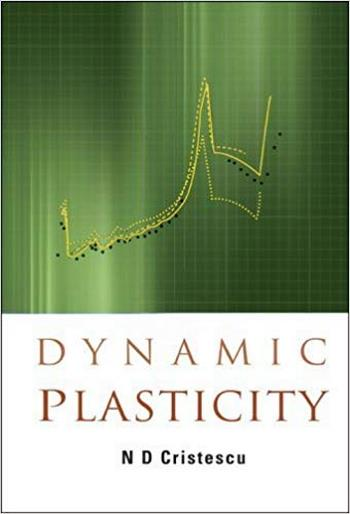 Cristescu N. D., Dynamic Plasticity, 2007