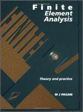 Fagan M., Finite Element Analysis - Theory & Practice, 1996