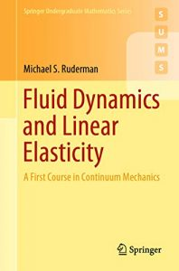 Fluid Dynamics And Linear Elasticity - A First Course In Continuum Mechanics, 2019