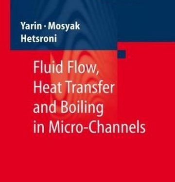 دانلود کتاب Fluid flow, heat transfer and boiling in micro-channels, L.P. Yarin, 2009