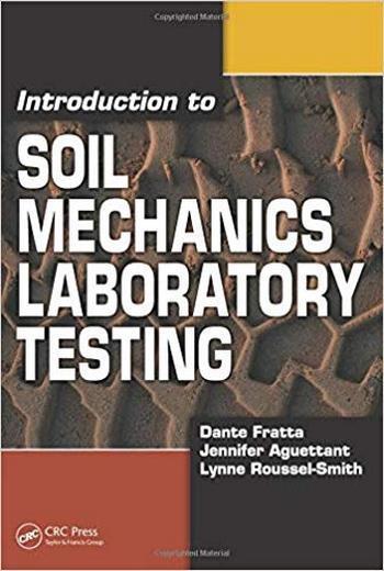Fratta D., Introduction to Soil Mechanics Laboratory Testing, 2007
