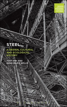 Fry T., Steel - A Design, Cultural and Ecological History, 2015
