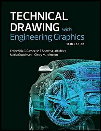 Giesecke F. E., Technical Drawing with Engineering Graphics, 15th ed, 2016