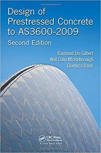 Gilbert R. L., Design of Prestressed Concrete to AS3600-2009, 2nd ed, 2015
