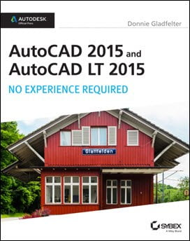 Gladfelter D., AutoCAD 2015 and AutoCAD LT 2015 – No Experience Required, 2014