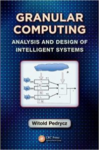 Granular Computing Analysis And Design Of Intelligent Systems, 2013