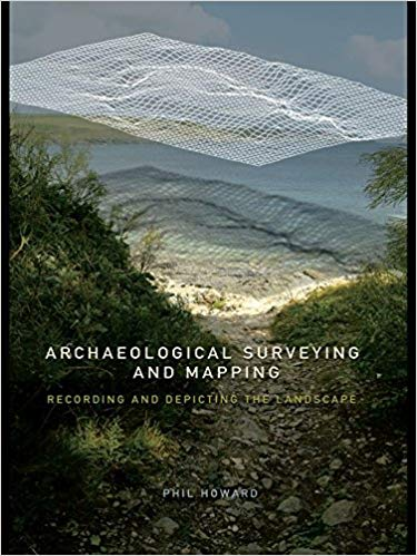Howard P., Archaeological Surveying and Mapping - Recording and Depicting the Landscape, 2006