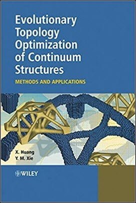 Huang X., Evolutionary Topology Optimization of Continuum Structures - Methods and Applications, 2010