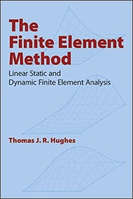 Hughes T. J. R., The Finite Element Method - Linear Static and Dynamic Finite Element Analysis, 1987