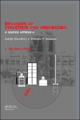 I. Chowdhry, Dynamics of Structure and Foundation - A Unified Approach 1. Fundamentals, 2009