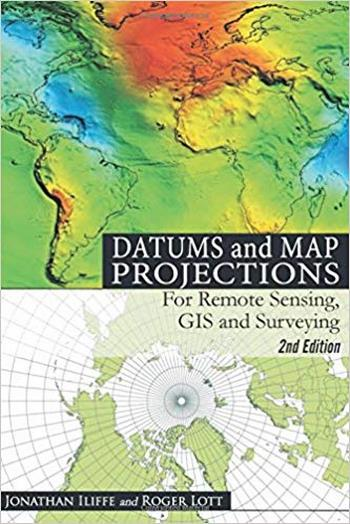 Iliffe J. C., Datums and Map Projections - For Remote Sensing, GIS and Surveying, 2nd ed, 2008