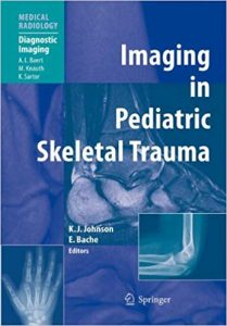 Imaging In Pediatric Skeletal Trauma Techniques And Applications, 2008