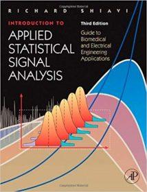 Introduction To Applied Statistical Signal Analysis Guide To Biomedical And Electrical Engineering Applications, 3rd ed, 2007