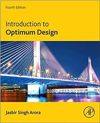 Arora J. S., Introduction to Optimum Design, 4th ed, 2017