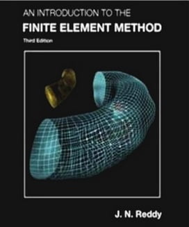 J. N. Reddy, An Introduction to the Finite Element, 3rd ed, 2006