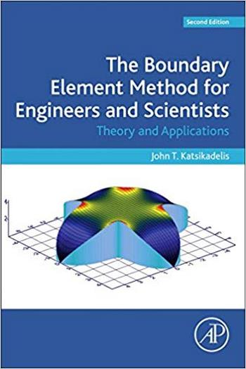 دانلود کتاب Katsikadelis J. T., The Boundary Element Method for Engineers and Scientists – Theory and Applications, 2nd ed, 2016