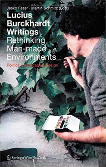 دانلود کتاب Lucius Burckhardt Writings: Rethinking Manmade Environments