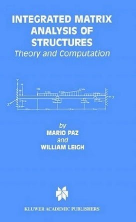 M. Paz, Integrated Matrix Analysis of Structures Theory and Computation, 2001
