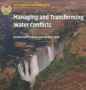 Managing and Transforming Water Conflicts, Jerome Delli Priscoli, 2009