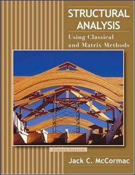 McCormac J. C., Structural Analysis –  Using Classical and Matrix Methods, 4th ed, 2006