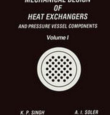 Mechanical Design of Heat Exchangers And Pressure Vessel Components, Krishna P., 1984