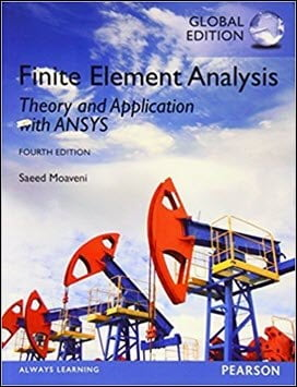 Moaveni S., Finite Element Analysis Theory and Application with ANSYS – Global Edition, 4th ed, 2015