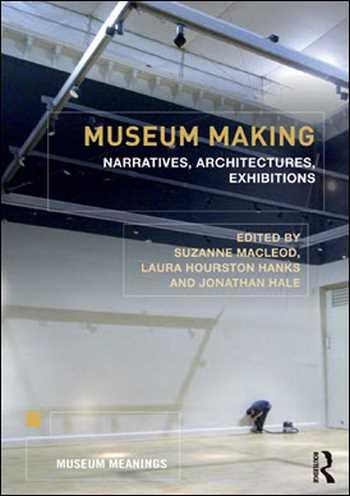 دانلود کتاب Museum Making: Narratives, Architectures, Exhibitions