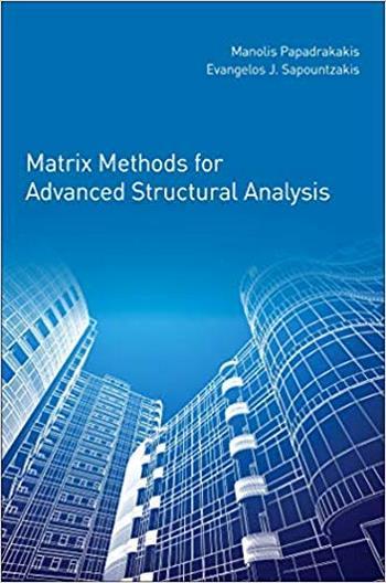 Papadrakakis M., Matrix Methods for Advanced Structural Analysis, 2017