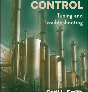Practical Process Control Tuning and Troubleshooting, Cecil Smith, 2009