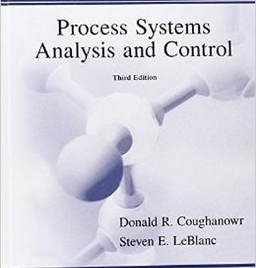 Donald Coughanowr ,Process Systems Analysis and Control ,edition 3 , book & solution , 2008