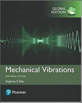 Rao S. S., Mechanical Vibrations SI Units – Global Edition, 6th ed, 2017
