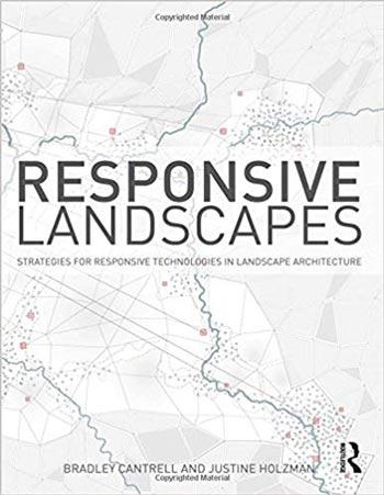 دانلود کتاب Responsive Landscapes: Strategies for Responsive Technologies in Landscape Architecture