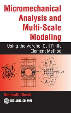 S. Ghosh, Micromechanical Analysis and Multi-Scale Modeling Using the Voronoi Cell FEM, 2011