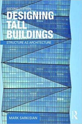 Sarkisian M., Designing Tall Buildings - Structure as Architecture, 2nd ed, 2016