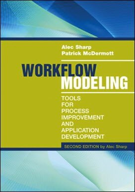 Sharp A., Workflow Modeling - Tools for Process Improvement and Application Development, 2nd ed, 2008